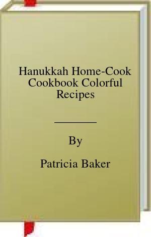 [PDF] [EPUB] Hanukkah Home-Cook Cookbook Colorful Recipes Download by Patricia Baker