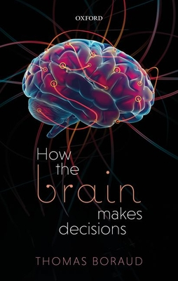[PDF] [EPUB] How the Brain Makes Decisions Download by Thomas Boraud