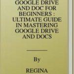[PDF] [EPUB] MASTERING GOOGLE DRIVE AND DOC FOR BEGINNERS : ULTIMATE GUIDE IN MASTERING GOOGLE DRIVE AND DOCS Download