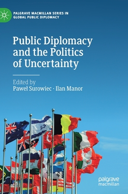 [PDF] [EPUB] Public Diplomacy and the Politics of Uncertainty Download by Pawel Surowiec