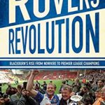 [PDF] [EPUB] Rovers Revolution: Blackburn's Rise from Nowhere to Premier League Champions Download