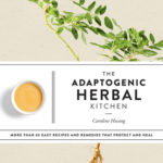 [PDF] [EPUB] The Adaptogenic Herbal Kitchen: More Than 65 Easy Recipes and Remedies That Protect and Heal Download