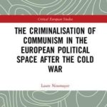 [PDF] [EPUB] The Criminalisation of Communism in the European Political Space After the Cold War Download