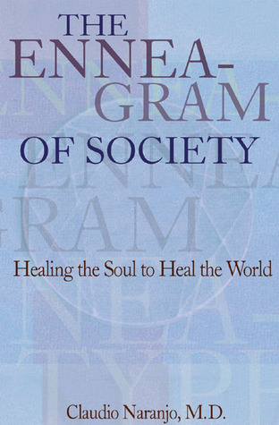 [PDF] [EPUB] The Enneagram of Society: Healing the Soul to Heal the World Download by Claudio Naranjo
