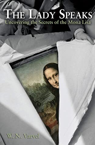 [PDF] [EPUB] The Lady Speaks: Uncovering the Secrets of the Mona Lisa Download by William N Varvel