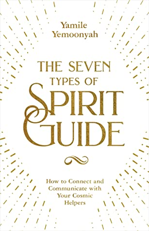 [PDF] [EPUB] The Seven Types of Spirit Guide: How to Connect and Communicate with Your Cosmic Helpers Download by Yamile Yemoonyah