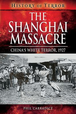 [PDF] [EPUB] The Shanghai Massacre: China's White Terror, 1927 Download by Phil Carradice