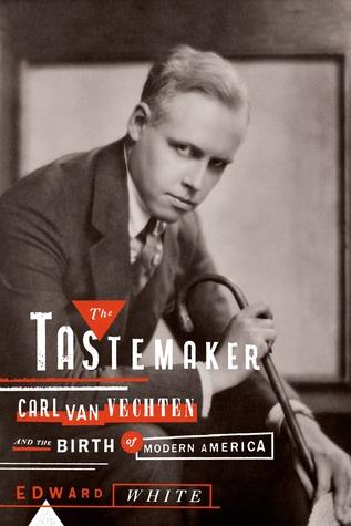 [PDF] [EPUB] The Tastemaker: Carl Van Vechten and the Birth of Modern America Download by Edward   White