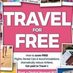 [PDF] [EPUB] Travel for Free: How to Score Free Flights, Rental Cars and Accommodations, Dramatically Reduce Airfares, Get Paid to Travel and Start a Digital Nomad Business You Can Run from Anywhere in the World! Download