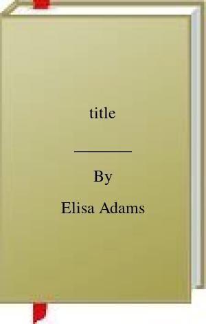 [PDF] [EPUB] title Download by Elisa Adams