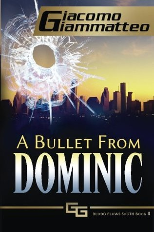 [PDF] [EPUB] A Bullet from Dominic (Blood Flows South #2) Download by Giacomo Giammatteo