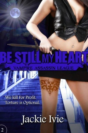 [PDF] [EPUB] Be Still My Heart (Vampire Assassin League, #2) Download by Jackie Ivie