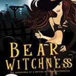 [PDF] [EPUB] Bear Witchness (Magic and Mayhem Universe   Adventures of a British Witch in Bottomslick #2) Download