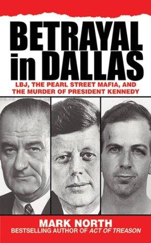[PDF] [EPUB] Betrayal in Dallas: LBJ, the Pearl Street Mafia, and the Murder of President Kennedy Download by Mark North