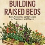 [PDF] [EPUB] Building Raised Beds: Easy, Accessible Garden Space for Vegetables and Flowers Download