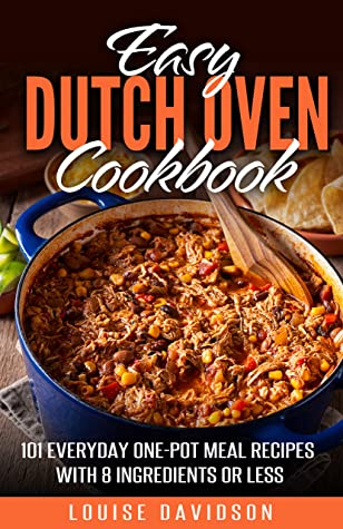 [PDF] [EPUB] Easy Dutch Oven Cookbook : 101 Everyday One-Pot Meal Recipes with 8 Ingredients or Less Download by Louise Davidson