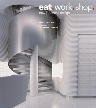 [PDF] [EPUB] Eat. Work. Shop.: New Japanese Design Download by Marcia Iwatate
