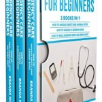 [PDF] [EPUB] Emergency Care For Beginners: 3 books in 1 : How to Handle Insect and Animal Bites + How to Handle a Broken Bone + How to Heal Someone who has been Shot Download