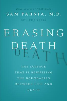 [PDF] [EPUB] Erasing Death: The Science That Is Rewriting the Boundaries Between Life and Death Download by Sam Parnia