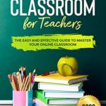 [PDF] [EPUB] Google Classroom for Teachers : The Easy and Effective Guide to Master your Online Classroom Download