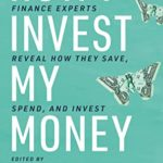 [PDF] [EPUB] How I Invest My Money: Finance experts reveal how they save, spend, and invest Download