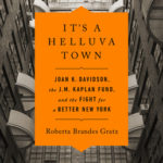 [PDF] [EPUB] It's a Helluva Town: Joan K. Davidson, the J.M. Kaplan Fund, and the Fight for a Better New York Download