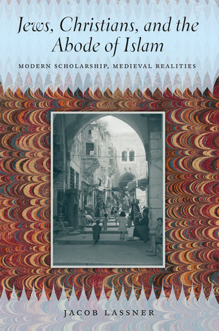 [PDF] [EPUB] Jews, Christians, and the Abode of Islam: Modern Scholarship, Medieval Realities Download by Jacob Lassner