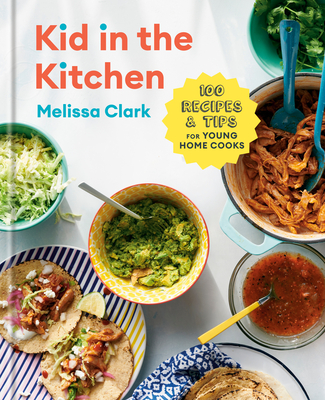 [PDF] [EPUB] Kid in the Kitchen: 100 Recipes and Tips for Young Home Cooks Download by Melissa Clark