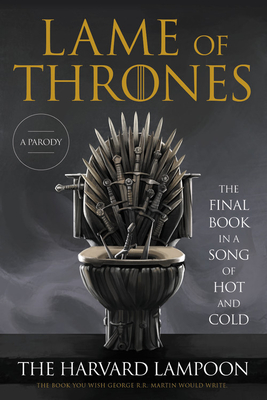 [PDF] [EPUB] Lame of Thrones: The Final Book in a Song of Hot and Cold Download by The Harvard Lampoon