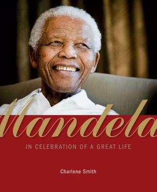 [PDF] [EPUB] Mandela: In Celebration of a Great Life Download by Charlene Smith