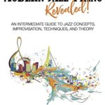 [PDF] [EPUB] Modern Jazz Piano Revealed!: An Intermediate Guide to Jazz Concepts, Improvisation, Techniques, and Theory Download