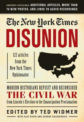 [PDF] [EPUB] New York Times: Disunion: Modern Historians Revisit and Reconsider the Civil War from Lincoln's Election to the Emancipation Proclamation Download by Ted Widmer