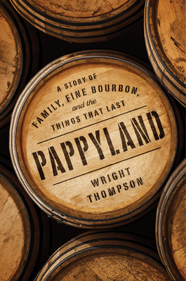 [PDF] [EPUB] Pappyland: A Story of Family, Fine Bourbon, and the Things That Last Download by Wright Thompson