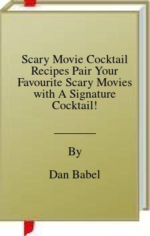 [PDF] [EPUB] Scary Movie Cocktail Recipes Pair Your Favourite Scary Movies with A Signature Cocktail! Download by Dan Babel