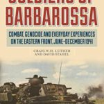 [PDF] [EPUB] Soldiers of Barbarossa: Combat, Genocide, and Everyday Experiences on the Eastern Front, June–December 1941 Download