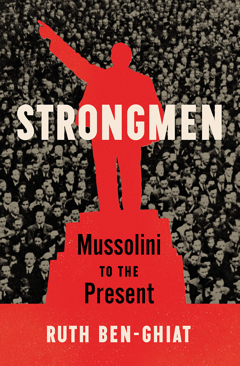 [PDF] [EPUB] Strongmen: Mussolini to the Present Download by Ruth Ben-Ghiat