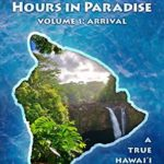[PDF] [EPUB] Ten Thousand Hours in Paradise: Arrival (True Hawaii Book 1) Download