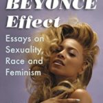 [PDF] [EPUB] The Beyonce Effect: Essays on Sexuality, Race and Feminism Download