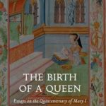 [PDF] [EPUB] The Birth of a Queen: Essays on the Quincentenary of Mary I Download
