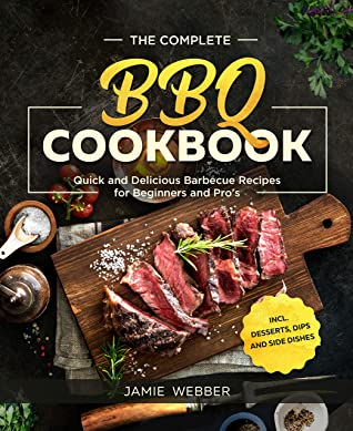[PDF] [EPUB] The Complete BBQ Cookbook #2020: Quick and Delicious Barbecue Recipes for Beginners and Pro's incl. Desserts, Dips and Side Dishes Download by Jamie Webber