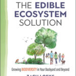 [PDF] [EPUB] The Edible Ecosystem Solution: Growing Biodiversity in Your Backyard and Beyond Download