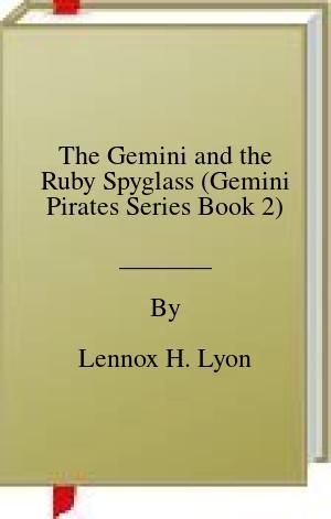 [PDF] [EPUB] The Gemini and the Ruby Spyglass (Gemini Pirates Series Book 2) Download by Lennox H. Lyon