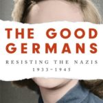 [PDF] [EPUB] The Good Germans: Resisting the Nazis, 1933-1945 Download