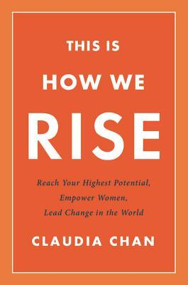 [PDF] [EPUB] This Is How We Rise: Reach Your Highest Potential, Empower Women, Lead Change in the World Download by Claudia   Chan