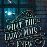 [PDF] [EPUB] What the Lady's Maid Knew (The Riftmagic Saga, #1) Download