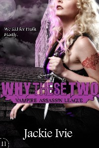[PDF] [EPUB] Why These Two (Vampire Assassin League, #11) Download by Jackie Ivie