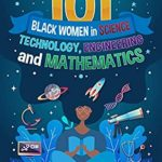 [PDF] [EPUB] 101 Black Women in Science, Technology, Engineering, and Mathematics: Leaders in Black History Download