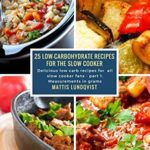 [PDF] [EPUB] 25 Low-Carbohydrate Recipes for the Slow Cooker: Delicious low carb recipes for all slow cooker fans – part 1: Measurements in grams Download