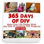 [PDF] [EPUB] 365 Days Of DIY: Make Your Life Easier With One Year Of Amazing DIY Projects! : (DIY Household Hacks, DIY Cleaning and Organizing, Homesteading) Download