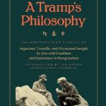[PDF] [EPUB] A Tramp's Philosophy: The Rediscovered Classic of Sagacious Twaddle, and Occasional Insight by One with Erudition and Experience in Peregrination (Tramp Lit Series) Download